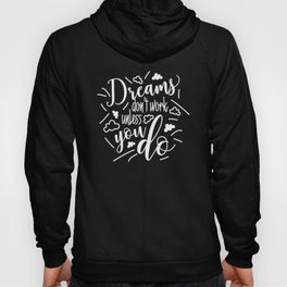 Funny Quote Design Dreams don't work unless you do Hoody