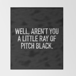 Well, Aren't You A Little Ray Of Pitch Black Throw Blanket