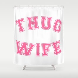 THUG WIFE, pink Shower Curtain