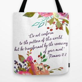 """""""Do not conform to the pattern of this world, but be transformed by the renewing of your mind."""" Tote Bag"""