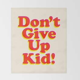 Don't Give Up Kid red yellow pink motivational typography poster bedroom wall home decor Art Print Throw Blanket