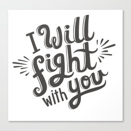 I Will Fight With You Canvas Print