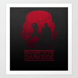 Welcome to the dark side Art Print