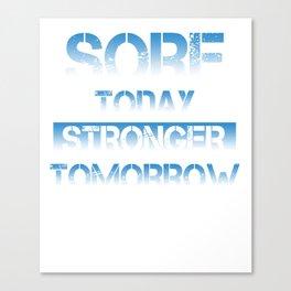 Sore today. Stronger tomorrow Canvas Print