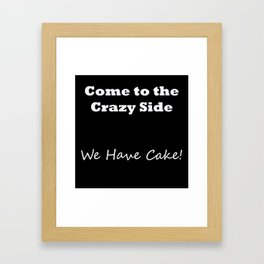 Come to the crazy side... V1 Framed Art Print