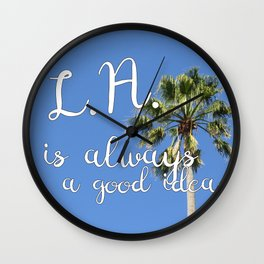 Los Angeles Is Always a Good Idea! Wall Clock