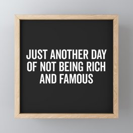 Not Rich And Famous Funny Saying Framed Mini Art Print