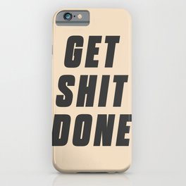Get shit done, motivational quote. Inspirational words for office decoration. Man cave decor wall art. iPhone Case