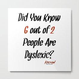 Dyslexic? Metal Print