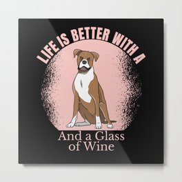 LIFE IS BETTER WITH A BOXER AND WINE Metal Print