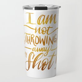 I am not throwing away my shot Travel Mug