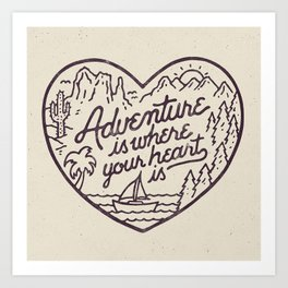 Adventure is where your heart is Art Print