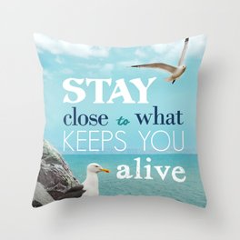 Stay Close To What Keeps You Alive Quote Design  Throw Pillow