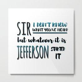 Jefferson Started It   Hamilton Metal Print