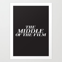 The Middle of The Film Art Print