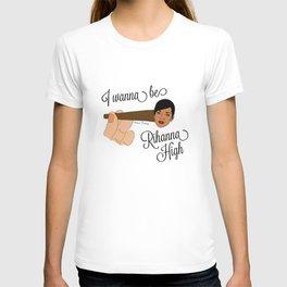 I WANNA BE RIHANNA HIGH T-shirt
