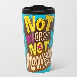 Not My Circus, Not My Monkeys Travel Mug