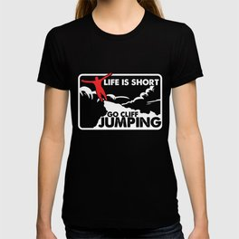 Life Is Short Go Cliff Jumping Cliff Diving Gift T-shirt