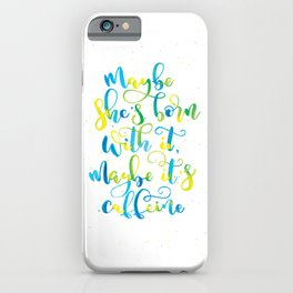 Maybe she's born with it, maybe it's caffeine | Yellow, Blue, Green iPhone Case