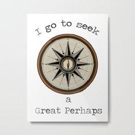 I Go To Seek A Great Perhaps Metal Print