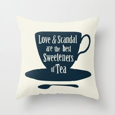 Love & Scandal are the Best Sweeteners of Tea Throw Pillow