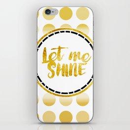 Let Me Shine iPhone Skin