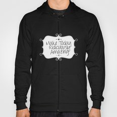 make today ridiculously amazing Hoody