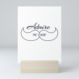 Cute & lovely Admirer Tee Design Admire the stache Mini Art Print