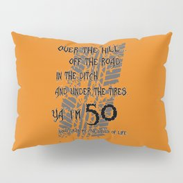 "Over The Hill ""50"" Pillow Sham"