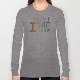Trust Me I'M Yours Long Sleeve T-shirt
