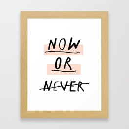 Now or Never typography poster modern minimalist design home wall art bedroom decor Framed Art Print