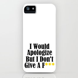 Funny Whatever Apologize Don't Care Give A Crap Meme iPhone Case