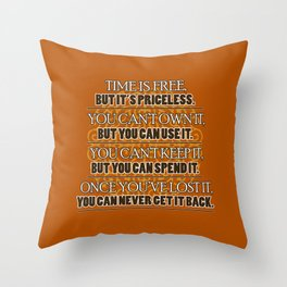 Time is Free, But it is Precious Throw Pillow