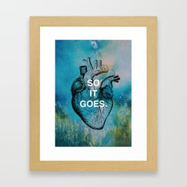 """""""SO IT GOES."""" Life Quote Framed Art Print"""