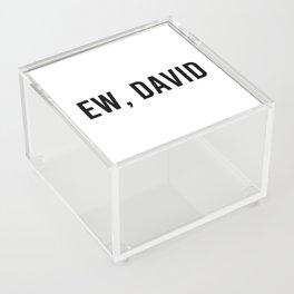 Ew, David Acrylic Box