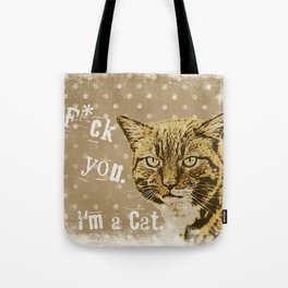 F*ck you.  I am a cat, grumpily Cat with funny Quote Tote Bag