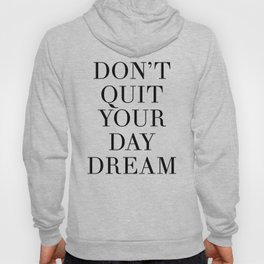 DONT QUIT YOUR DAY DREAM motivational quote Hoody