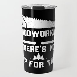 Woodworking There's No App For That Travel Mug