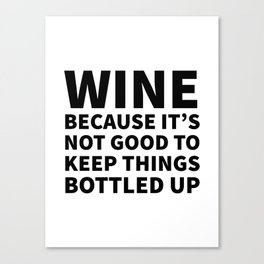Wine Because It's Not Good To Keep Things Bottled Up Canvas Print