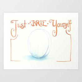 Just Brie Yourself Art Print