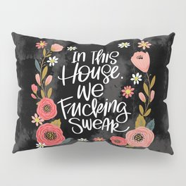 Pretty Swe*ry: In This House, We Fucking Swear Pillow Sham