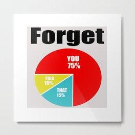 Forget You! Metal Print