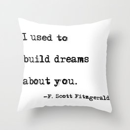 I used to build dreams about you - F. Scott Fitzgerald quote Throw Pillow