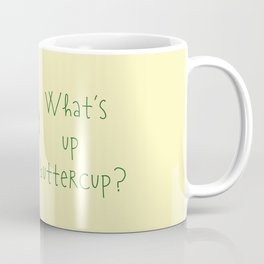 What's Up Buttercup Coffee Mug