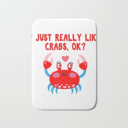 I Just really like crabs ok Bath Mat