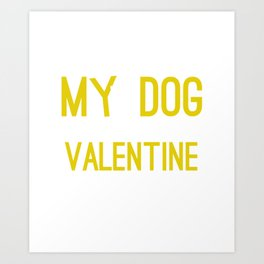 Cute and Funny My Dog Is My Valentine Art Print