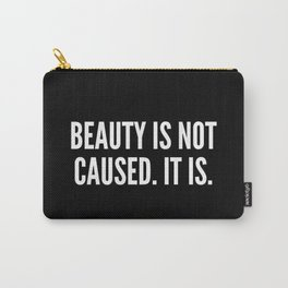 Beauty is not caused It is Carry-All Pouch