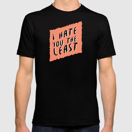 I hate you the least T-shirt