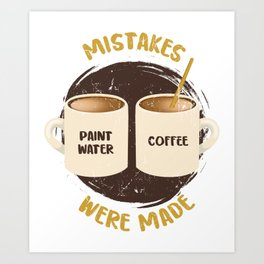Mistakes Were Made Arts House Painter Painting Master Visual School Art Print