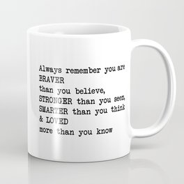 Always remember you are BRAVER than you believe, STRONGER than you seem, SMARTER than you think & LO Coffee Mug
